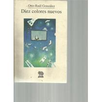Diez Colores Nuevos. Otto Raúl González Lvm