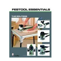 Festool Essentials: The Routers: Of, Schiffer Publishing