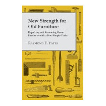 New Strength For Old Furniture - Repairing, Raymond F Yates