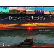 Delaware Reflections, Scott D Butcher