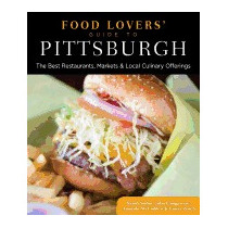 Food Lovers Guide To(r) Pittsburgh: The Best, Sarah Sudar