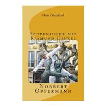 Mein Dusseldorf Spurensuche Mit Raymund, Norbert Opfermann