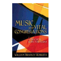 Music And Vital Congregations: A, William Bradley Roberts