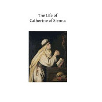 Life Of Catherine Of Sienna: By Her, Raymond Of Capua