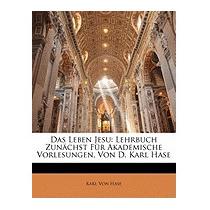 Das Leben Jesu: Lehrbuch Zun Chst Fur, Karl Von Hase