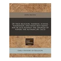 Of True Religion, Haeresie, Schism, Toleration,, John Milton