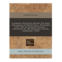 Sermon Preached Before The King And Queen At, Edward Pelling