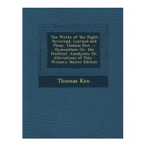 Works Of The Right Reverend, Learned And Pious,, Thomas Ken