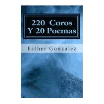 200 Coros Y 20 Poemas: Alabanza Y Adoracion, Esther Gonzalez