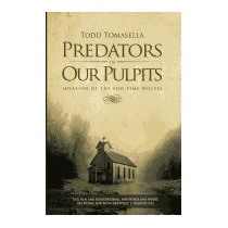 Predators In Our Pulpits: Invasion Of The, Todd Tomasella