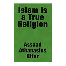 Islam Is A True Religion, Assaad Athanasios Bitar