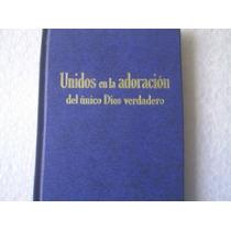 Unidos En La Adoracion Del Unico Dios Verdadero 1983 192pag