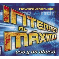 Internet Al Maximo: Uso Y No Abuso =, Howard Andruejol