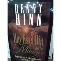 Hoy Es El Día De Tu Milagro Benny Hinn Poder Sanador De Dios