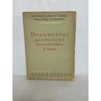 Documentos Para La Historia Persecución Religiosa Mexico