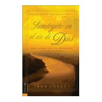 Sumergete En El Rio Dios: Una Vision Para La, Bob Sorge