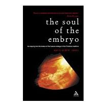 Soul Of The Embryo: Christianity And The, David Albert Jones