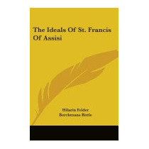 Ideals Of St. Francis Of Assisi, Hilarin Felder
