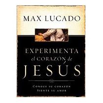 Experimente El Corazon De Jesus: Conozca Su, Max Lucado