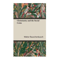 Christianity And The Social Crisis, Walter Rauschenbusch