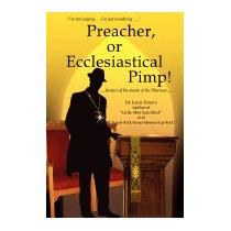 Preacher, Or Ecclesiastical Pimp!: .....beware, Louis Timms