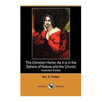 Christian Home: As It Is In The Sphere Of, Rev S Philips