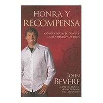 Honra Y Recompensa: Como Atraer El Favor Y La, John Bevere