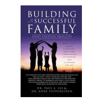 Building A Successful Family, Dr Paul A Lee