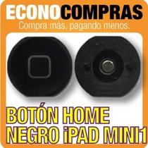 Botón Home Para Ipad Mini 1 Color Negro 100% Nuevo!!!!!!!!!!