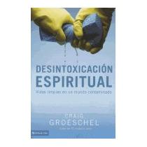 Desintoxicacion Espiritual: Vidas Limpias, Craig Groeschel