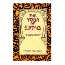 Yoga Of Eating: Transcending Diets And, Charles Eisenstein