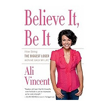 Believe It, Be It: How Being The Biggest Loser, Ali Vincent