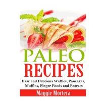 Paleo Recipes: Easy And Delicious Waffles,, Maggie Mortera