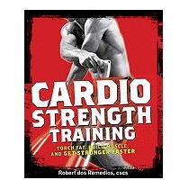 Cardio Strength Training: Torch Fat,, Robert Dos Remedios