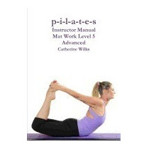 P-i-l-a-t-e-s Instructor Manual Mat Work, Catherine Wilks