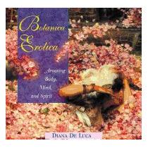 Botanica Erotica: Arousing Body, Mind, And, Diana De Luca