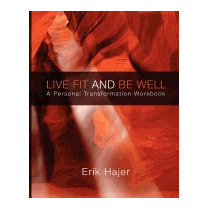 Live Fit And Be Well: A Personal Transformation, Erik Hajer